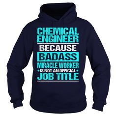CHEMICAL ENGINEER Because BADASS Miracle Worker Isn't An Official Job Title T-Shirts, Hoodies. VIEW DETAIL ==► https://www.sunfrog.com/LifeStyle/CHEMICAL-ENGINEER-BADASS-93630416-Navy-Blue-Hoodie.html?id=41382