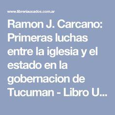 Ramon J. Carcano: Primeras luchas entre la iglesia y el estado en la gobernacion de Tucuman  - Libro Usado