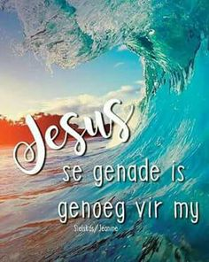 Jesus se genade is genoeg vir my. Sea Quotes, Jesus Quotes, Bible Quotes, Words Quotes, Sayings, Falling In Love Quotes, Sweet Love Quotes, Uplifting Christian Quotes, I Love You God