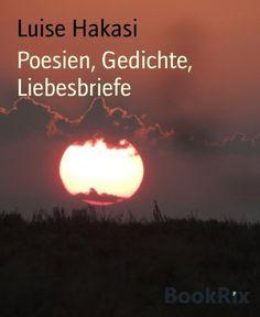 Poesien, Gedichte, Liebesbriefe von Luise Hakasi, http://www.amazon.de/dp/B00JXLGCMM/ref=cm_sw_r_pi_dp_gmnIvb11NVDVF