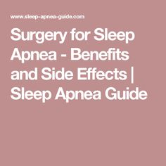Surgery for Sleep Apnea - Benefits and Side Effects | Sleep Apnea Guide http://endofsnoring.com/how-to-make-someone-stop-snoring-while-sleeping/is-snoring-bad-for-my-health/how-to-avoid-snoring-during-pregnancy/