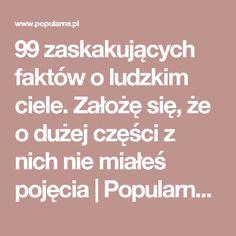 99 zaskakujących faktów o ludzkim ciele. Założę się, że o dużej części z nich nie miałeś pojęcia   Popularne.pl Lol, Math Equations, Fun