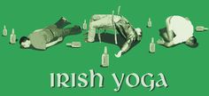 Irish Yoga - yup looks about right!!!