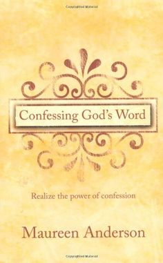 Confessing God's Word: Realize the Power of Confession by Maureen Anderson, http://www.amazon.com/dp/B003VYC8SO/ref=cm_sw_r_pi_dp_HXlcqb1MMQB9H