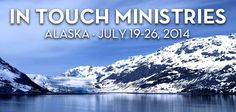 Take a Christian Cruise with In Touch Ministries with Dr. Charles Stanley- Christian Cruise to Alaska - July 19-26, 2014