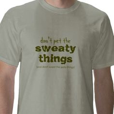 Don't pet the sweaty things $20.95