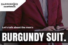 Let's Talk About the Men's Burgundy Suit. - http://www.dapperfied.com/mens-burgundy-suit/