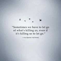 Sometimes we have to let go of what's killing us.. via (http://ift.tt/2yaA7nm)