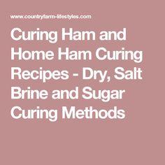 Curing Ham and Home Ham Curing Recipes - Dry, Salt Brine and Sugar Curing Methods