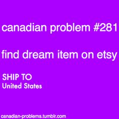 Canadian Problems. You have no idea how many times this has happened! I can defintley relate!