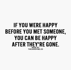Breaking Up And Moving On Quotes  :I was happy and contented with who i am and what i have when i was still single