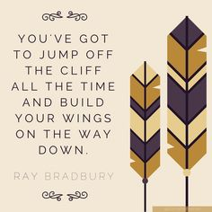 """""""You've got to jump off the cliff all the time and build your wings on the way down."""" – Ray Bradbury #quotes"""