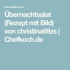Übernachtsalat (Rezept mit Bild) von christina69zs | Chefkoch.de