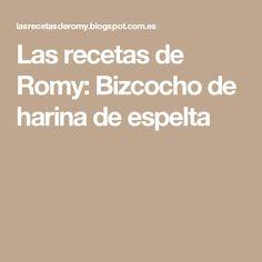 Las recetas de Romy: Bizcocho de harina de espelta
