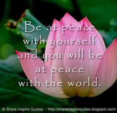 Be at peace with yourself and you will be at peace with the world.  #Life #lifelessons #lifeadvice #llifequotes #quotesonlife #lifequotesandsayings #peace #yourself #world #shareinspirequotes #share #inspire #quotes