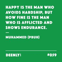 #059 - Happy is the man who avoids hardship, but how fine is the man who is afflicted and shows endurance. – Muhammed (PBUH)
