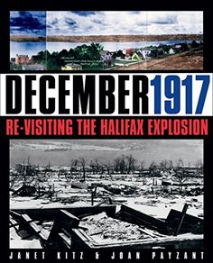 Availability: December 1917 : re-visiting the Halifax explosion / Janet Kitz and Joan Payzant. Halifax Explosion, The Second City, Cape Breton, Contemporary Photographers, New Edition, Dartmouth, Canada Travel, Nova Scotia