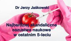 Dr Jerzy Jaśkowski: Najbardziej skandaliczne oszustwa naukowe w ostatnim 5-leciu Health, Food, Health Care, Essen, Meals, Yemek, Eten, Salud