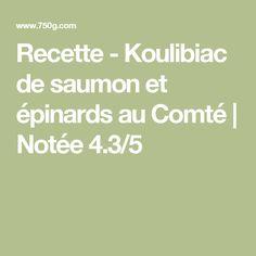 Recette - Koulibiac de saumon et épinards au Comté | Notée 4.3/5