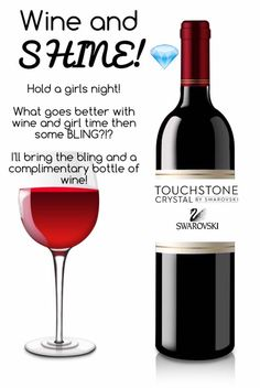 Wine and Shine!  Hold a girl night!  What goes better with wine and girl time then some jewelry!!!  I'll bring the bling and a complimentary bottle of wine. Touchstone Crystal by Swarovski jewelry