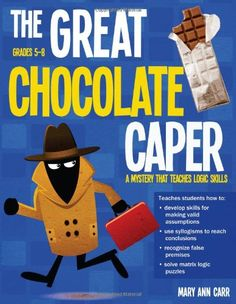 The Great Chocolate Caper: A Mystery That Teaches Logic Skills, Revised ed. by Mary Ann Carr