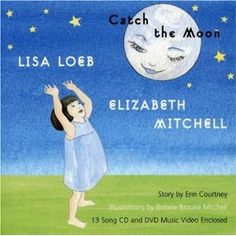 Catch the Moon- Lisa Loeb & Elizabeth Mitchell childrens' folk music- LOVE- would make a great gift