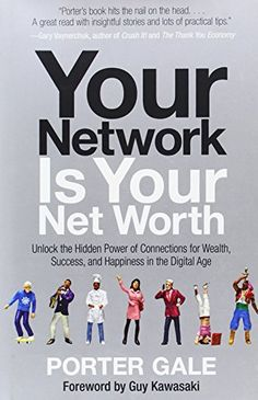 Your Network Is Your Net Worth: Unlock the Hidden Power o...