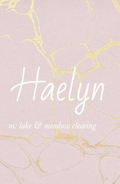 Haelyn - love this baby girl name!
