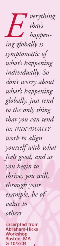 Everything that is happening globally.... Abraham-Hicks