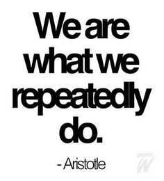 """""""We are what we repeatedly do."""" - Aristotle. If this is true, what does that say about you? In other words, actions speak louder than words. What defines you? #quotes *"""