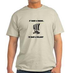 It takes a viking to raze a village! T-Shirt