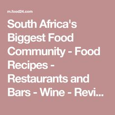South Africa's Biggest Food Community - Food Recipes - Restaurants and Bars - Wine - Reviews and Food Blogs | Food24