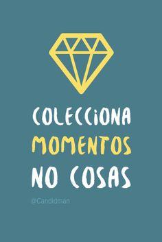 """""""Colecciona #Momentos, no #Cosas"""". @candidman #Frases #Reflexion #Candidman"""