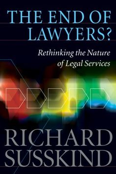 The end of lawyers?: Rethinking the nature of legal services by Richard Susskind [Publisher Info: Oxford : Oxford University Press, Used Books, Books To Read, Legal Advisor, Radical Change, New Law, Mystery Books, The End, Lawyers, Reading Lists