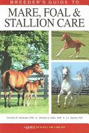 Breeder's guide to mare, foal & stallion care / Christine M. Schweizer, Christina S. Cable, E.L. Squires. Eclipse Press : Blood-Horse Publications, 2006