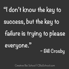 """I don't know the Key to success, but the key to failure is trying to please everyone.""~Bill Crosby #quote #idealclient"