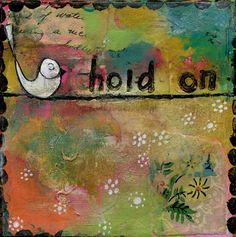 A little reminder for those days when things feel overwhelming. The colors are gorgeous in person. :: Hold On Print by Kelly Rae Roberts