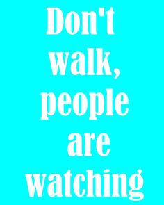 funny marathon sign~don't walk, people are watching