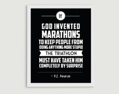 If God invented marathons to keep people from doing anything more stupid, the Triathlon must have taken him completely by surprise.
