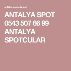 ANTALYA SPOT 0543 507 66 99 ANTALYA SPOTCULAR