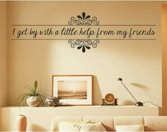 I Get By With A Little Help From My Friends - The Beatles -  Any Room Vinyl Wall Decals Sticker Quotes