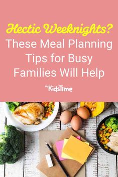 Hectic Weeknights These Meal Planning Tips for Busy Families Will Help – Mykidstime