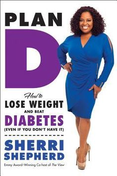 Plan D: How to Tackle Sugar Sensitivity, Lose Weight, and Live Right with Diabetes.  By Sherri Shepherd.  Call # 616.462 S.
