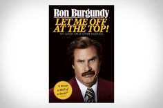 Let Me Off At The Top by Ron Burgundy via Uncrate