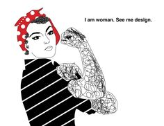 """I am woman. See me design"""