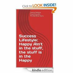 Amazon.com: Success Lifestyle: Happy Ain't in the stuff, the stuff is in the Happy (Coaching with the Barefoot Guru) eBook: Donna DeVane: Bo...