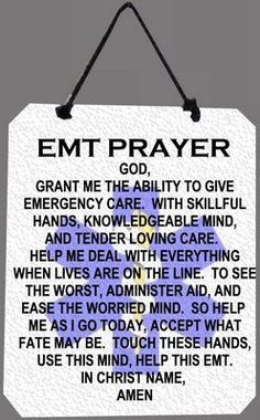 EMT Prayer—I'm contemplating becoming an Emt mostly because I might just freak out in certain situations. Not the fact that I'll be at work for 24 hours at a time.