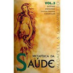 Metafísica da Saúde - Vol 3 - Luiz Gasparetto ~ Escola Cósmica