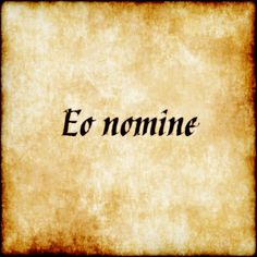 Eo nomine - By that name. #latin #phrase #quote #quotes - Follow us at facebook.com/LatinQuotesPhrases