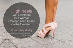 The truth about high heels. - High heels were invented by a woman who had been kissed on the forehead. (Christopher Morley) My for the and Apothecary Christopher Morley, Words Worth, Breast Cancer Awareness, Apothecary, Inventions, Favorite Quotes, Fun Stuff, Attitude, Kiss